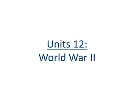 Units 12: World War II. Totalitarianism: Fascism & Communism.