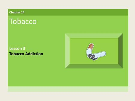 Chapter 14 Tobacco Lesson 3 Tobacco Addiction. Building Vocabulary psychological dependence A person's belief that he or she needs a drug to feel good.