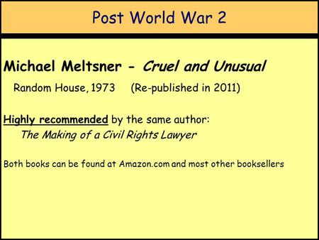 Post World War 2 Michael Meltsner - Cruel and Unusual Random House, 1973 (Re-published in 2011) Highly recommended by the same author: The Making of a.