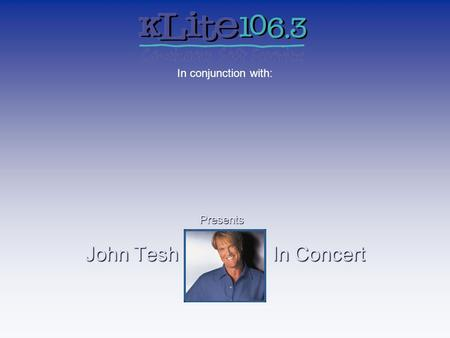 John Tesh In Concert In conjunction with: Presents.