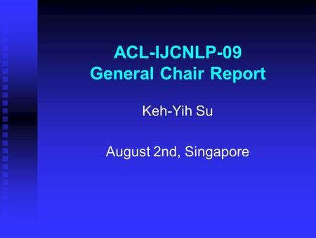 ACL-IJCNLP-09 General Chair Report Keh-Yih Su August 2nd, Singapore.