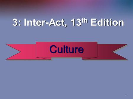3: Inter-Act, 13th Edition Culture.