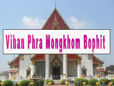 Guide : After this I'll show you another large Buddha image in Ayutthaya, Phra Mongkhon Bophit. Tourist : What's the name of the temple housing this image.