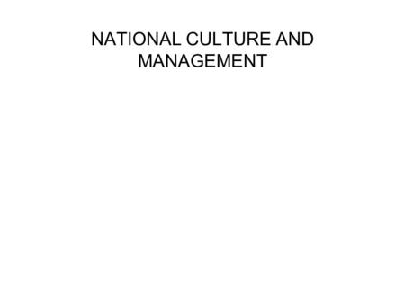 NATIONAL CULTURE AND MANAGEMENT. QUESTIONS RE CULTURE&MANAGEMENT WHAT IS THE ROLE OF CULTURE IN MGT? IN WHAT WAYS DO CULTURES VARY IN MGT? WHAT PROBLEMS.