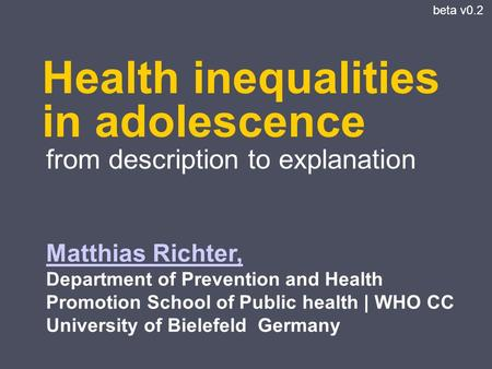 Health inequalities in adolescence Matthias Richter, Matthias Richter, Department of Prevention and Health Promotion School of Public health | WHO CC University.