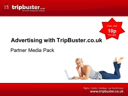 Advertising with TripBuster.co.uk Partner Media Pack From Just 10p Per Click.