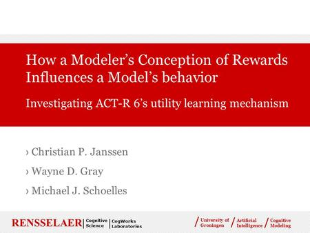 Cognitive Modeling / University of Groningen / / Artificial Intelligence |RENSSELAER| Cognitive Science CogWorks Laboratories › Christian P. Janssen ›