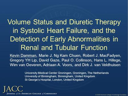 Volume Status and Diuretic Therapy in Systolic Heart Failure, and the Detection of Early Abnormalities in Renal and Tubular Function Kevin Damman, Marie.