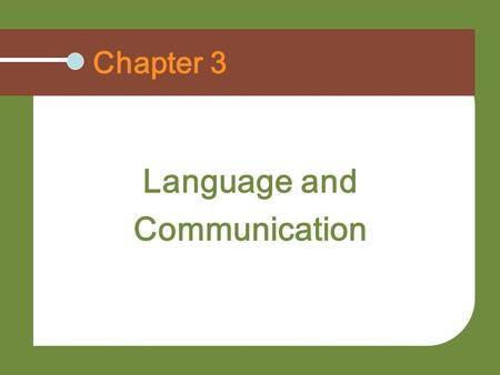 Chapter 3 Language and Communication. Understand the power of language Identify the five functional competencies Recognize and address communication problems.