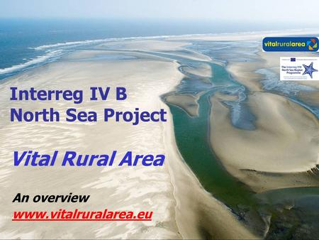 An overview www.vitalruralarea.eu Interreg IV B North Sea Project Vital Rural Area.