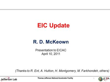 1 EIC Update R. D. McKeown Presentation to EICAC April 10, 2011 (Thanks to R. Ent, A. Hutton, H. Montgomery, M. Farkhondeh, others)