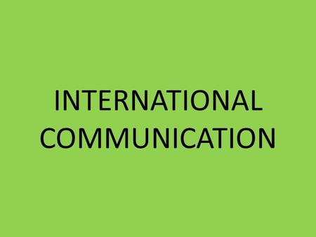 INTERNATIONAL COMMUNICATION. INTRODUCTION International communication means communication between private individual companies, financial institutions,