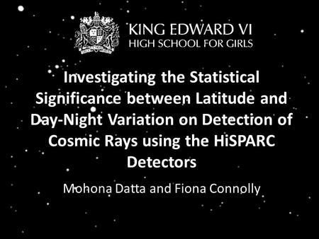 Investigating the Statistical Significance between Latitude and Day-Night Variation on Detection of Cosmic Rays using the HiSPARC Detectors Mohona Datta.