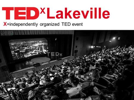 X X =independently organized TED event Lakeville.