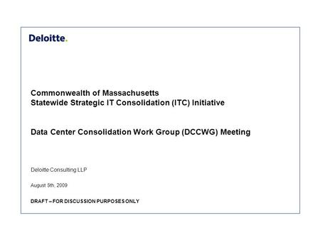 Deloitte Consulting LLP Commonwealth of Massachusetts Statewide Strategic IT Consolidation (ITC) Initiative Data Center Consolidation Work Group (DCCWG)