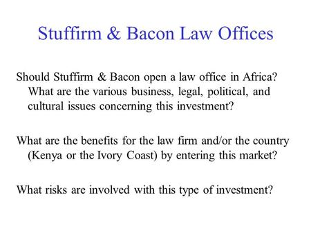 Stuffirm & Bacon Law Offices Should Stuffirm & Bacon open a law office in Africa? What are the various business, legal, political, and cultural issues.