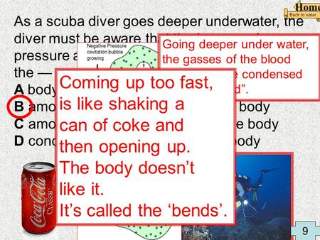As a scuba diver goes deeper underwater, the diver must be aware that the increased pressure affects the human body by increasing the — A body's temperature.