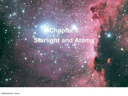 Starlight and Atoms Chapter 6. The Amazing Power of Starlight Just by analyzing the light received from a star, astronomers can retrieve information about.