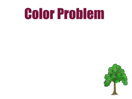 Color Problem. (colors absorbed) (color reflected)