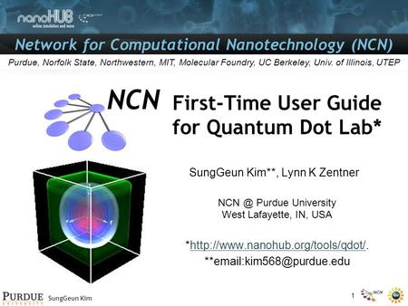 Network for Computational Nanotechnology (NCN) SungGeun Kim Purdue, Norfolk State, Northwestern, MIT, Molecular Foundry, UC Berkeley, Univ. of Illinois,