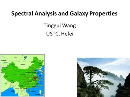 Spectral Analysis and Galaxy Properties Tinggui Wang USTC, Hefei.