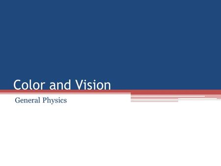 Color and Vision General Physics. Band of Visible Light ROYGBIV (Red, Orange, Yellow, Green, Blue, Indigo, Violet)