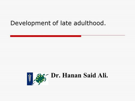 Development of late adulthood.