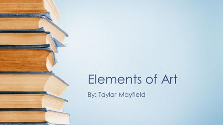 Elements of Art By: Taylor Mayfield.  ORM=HDRSC2&adlt=strict