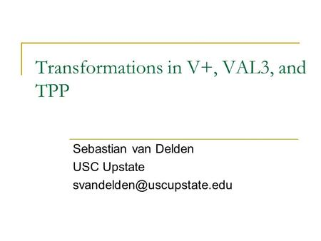 Transformations in V+, VAL3, and TPP Sebastian van Delden USC Upstate