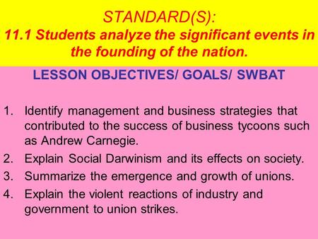 STANDARD(S): 11.1 Students analyze the significant events in the founding of the nation. LESSON OBJECTIVES/ GOALS/ SWBAT 1.Identify management and business.