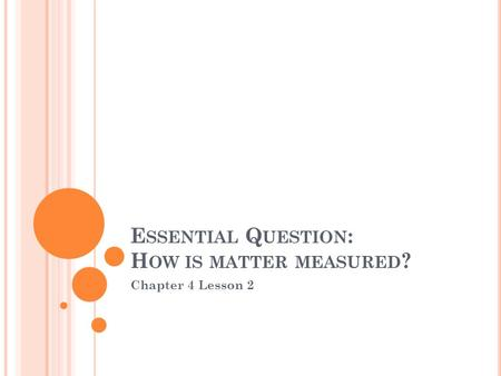 E SSENTIAL Q UESTION : H OW IS MATTER MEASURED ? Chapter 4 Lesson 2.