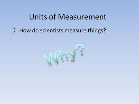 Units of Measurement 〉 How do scientists measure things?
