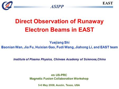 Direct Observation of Runaway Electron Beams in EAST Yuejiang Shi Baonian Wan, Jia Fu, Huixian Gao, Fudi Wang, Jiahong Li, and EAST team Institute of Plasma.