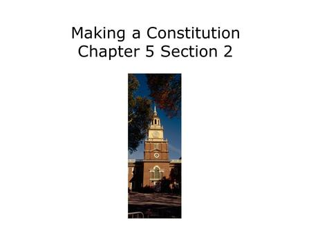 Making a Constitution Chapter 5 Section 2. Understand the reasons leaders called for the Constitutional Convention. Summarize the rival plans of government.