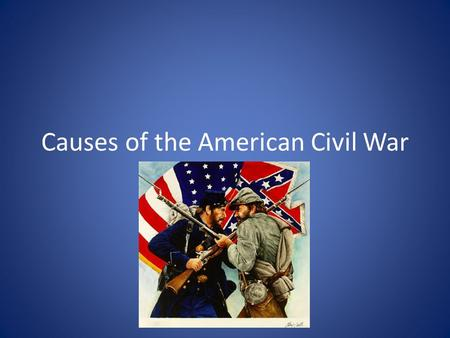 Causes of the American Civil War. Sectionalism Devotion to one's region or section rather than the nation as a whole.