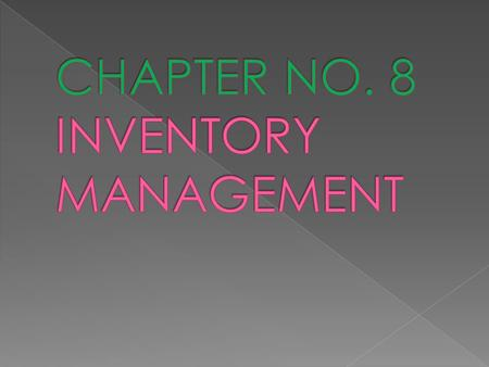  VARIOUS FORMS OF INVENTORY 1. Raw material 2. Work in progress 3. Consumables 4. Finished goods 5. spares  PURPOSE/ BENEFITS OF HOLDING INVENTORIES.