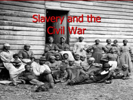 Slavery and the Civil War. Life of a Slave Every member writes the question and answer on their sheet of paper! Every member writes the question and answer.