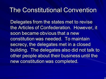 The Constitutional Convention Delegates from the states met to revise the Articles of Confederation. However, it soon became obvious that a new constitution.
