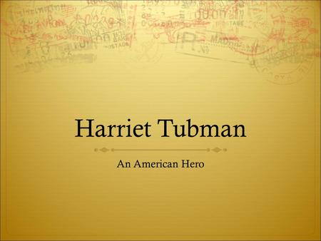 Harriet Tubman An American Hero. Who Was Harriet Tubman?