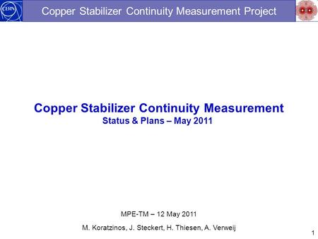 1 Copper Stabilizer Continuity Measurement Project Copper Stabilizer Continuity Measurement Status & Plans – May 2011 MPE-TM – 12 May 2011 M. Koratzinos,