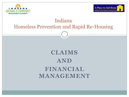 CLAIMS AND FINANCIAL MANAGEMENT Indiana Homeless Prevention and Rapid Re-Housing.