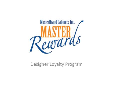 Designer Loyalty Program. To participate in MasterRewards, Designers will need to do the following: 1) Register for OneTouch website (if not already registered,