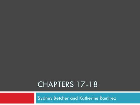 CHAPTERS 17-18 Sydney Betcher and Katherine Ramirez.