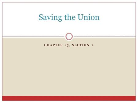 CHAPTER 15, SECTION 2 Saving the Union. 1850 California asked to join the Union as a free state.  Most of California lay north of the Missouri Compromise.