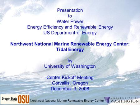 Northwest National Marine Renewable Energy Center Presentation to Water Power Energy Efficiency and Renewable Energy US Department of Energy Northwest.