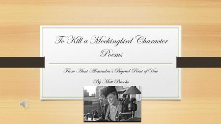 To Kill a Mockingbird Character Poems From Aunt Alexandra's Bigoted Point of View By Matt Brooks.