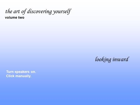Turn speakers on. Click manually. the art of discovering yourself volume two looking inward.