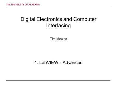 Digital Electronics and Computer Interfacing Tim Mewes 4. LabVIEW - Advanced.
