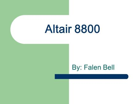 Altair 8800 By: Falen Bell. Info On Altair 8800 Approximately $1200 First year of Production: 1975 Considered to be the first Micro Computer.