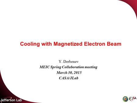 Cooling with Magnetized Electron Beam Y. Derbenev MEIC Spring Collaboration meeting March 30, 2015 CASA/JLab.